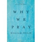 Why we Pray - William Philip